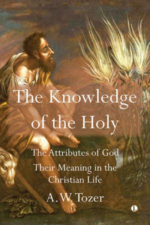 The Knowledge of the Holy: The Attributes...