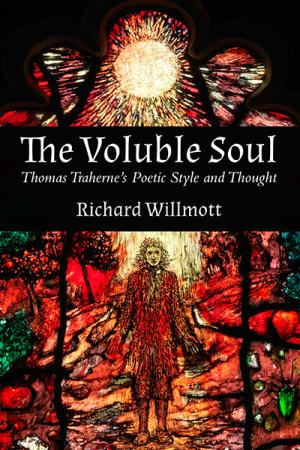 Voluble Soul, The: Thomas Traherne's Poetic Style and Thought