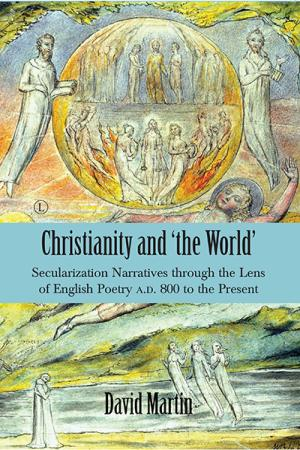 Christianity and 'the World': Secularization Narratives through the Lens of English Poetry A.D. 800 to the Present