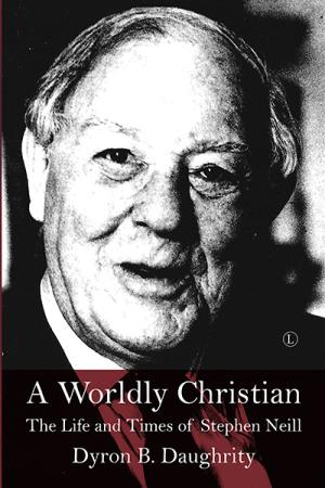 Worldly Christian, A: The Life and Times of Stephen Neill