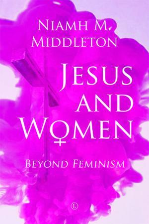 Jesus and Women: Beyond Feminism