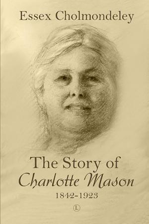 The Story of Charlotte Mason, 1842-1923