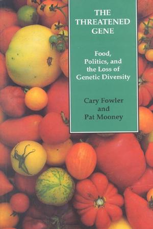 The Threatened Gene: Food, Politics,...