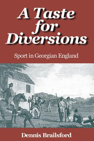 A Taste for Diversions: Sport in Georgian...
