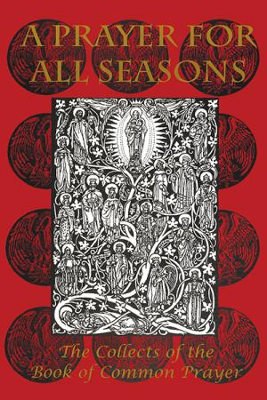 A Prayer for All Seasons: The Collects ...