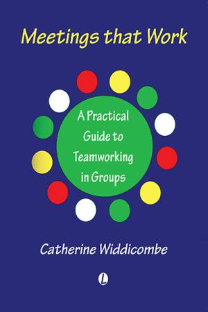 Meetings That Work: A Practical Guide to Teamworking in Groups