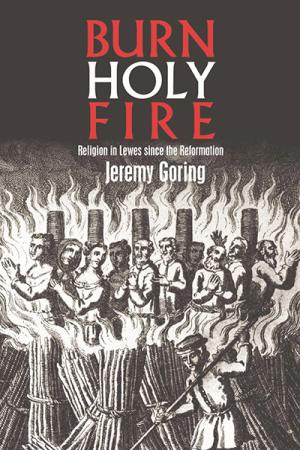 Burn, Holy Fire!: Religion in Lewes ...