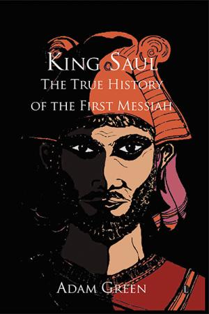 King Saul: The True History of the First...