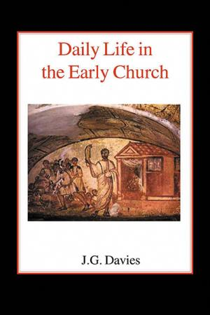 Daily Life in the Early Church: Studies...