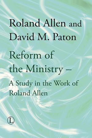 Reform of the Ministry: A Study in the...