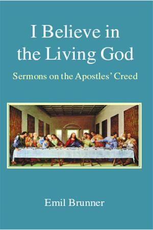 I Believe in the Living God: Sermons...