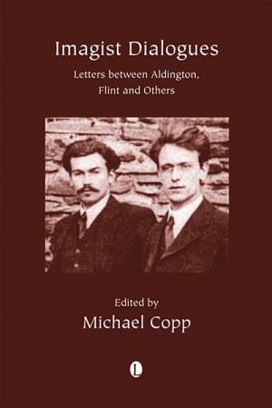 Imagist Dialogues: Letters between Aldington,...