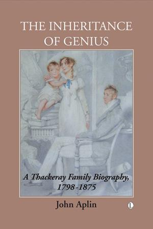 The Inheritance of Genius: A Thackeray Family Biography 1798-1875