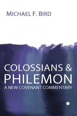 Colossians and Philemon: A New Covenant...