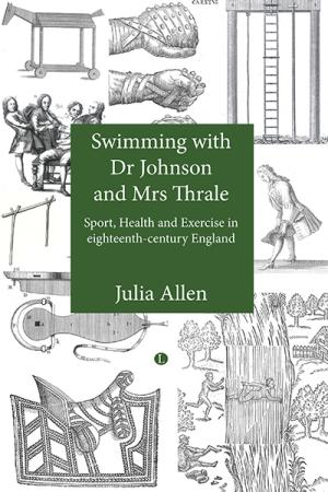 Swimming with Dr Johnson and Mrs Thrale: Sport, Health and Exercise in eighteenth-century England