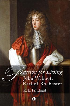 Passion For Living: John Wilmot, Earl ...