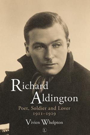 Richard Aldington: Poet, Soldier and...