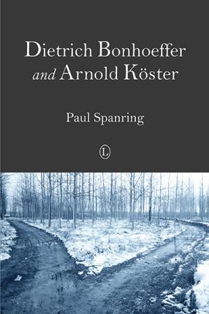Dietrich Bonhoeffer and Arnold Köster:...