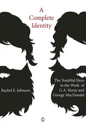 A Complete Identity: The Youthful Hero in the Work of G.A. Henty and George MacDonald