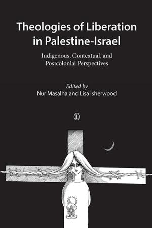 Theologies of Liberation in Palestine-Israel: Indigenous, Contextual, and Postcolonial Perspectives