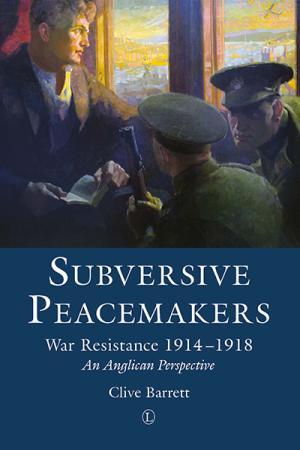 Subversive Peacemakers: War Resistance...
