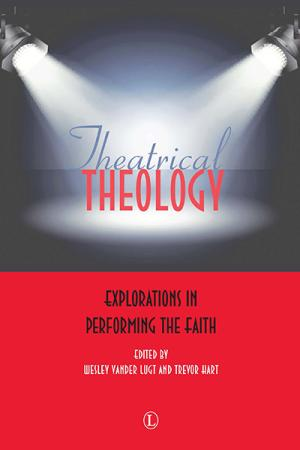 Theatrical Theology: Explorations in...
