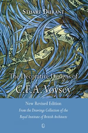 The Decorative Designs of C.F.A. Voysey:...