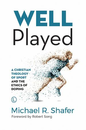 Well Played: A Christian Theology of...