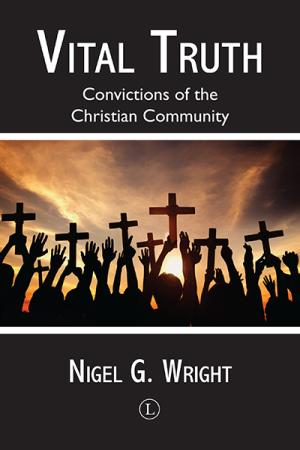 Vital Truth: Convictions of the Christian ...
