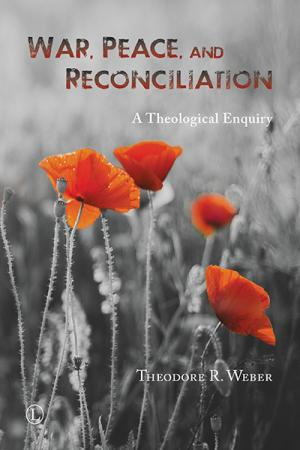 War, Peace, and Reconciliation: A Theological ...