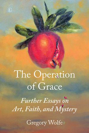 The Operation of Grace: Further Essays...