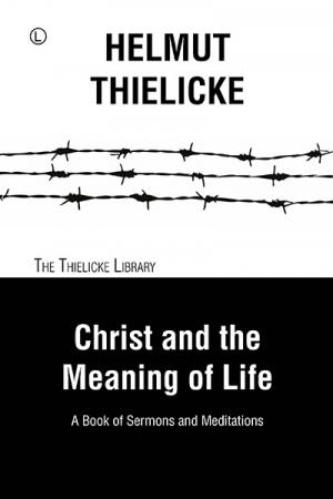 Christ and the Meaning of Life: A Book...