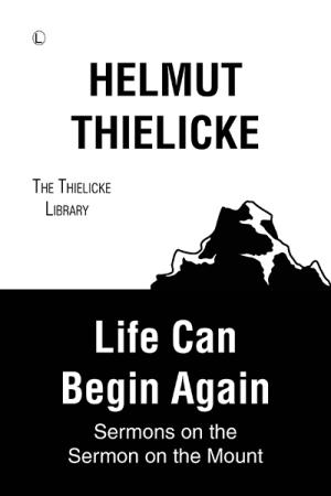 Life Can Begin Again: Sermons on the...