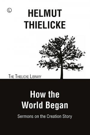 How the World Began: Sermons on the...