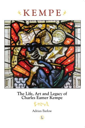 Kempe: The Life, Art and Legacy of Charles...
