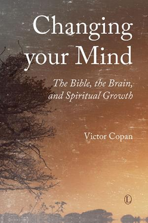 Changing your Mind: The Bible, the Brain, ...