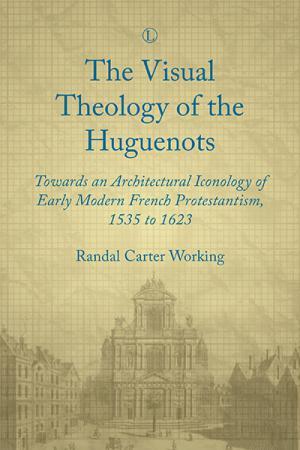 The Visual Theology of the Huguenots:...