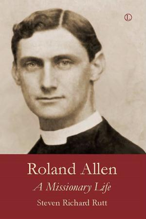 Roland Allen: A Missionary Life