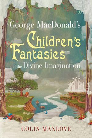George MacDonald's Children's Fantasies...