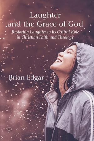 Laughter and the Grace of God: Restoring Laughter to its Central Role in Christian Faith and Theology